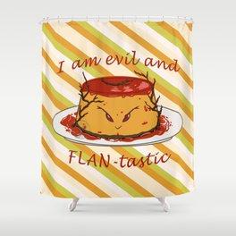 Dessert - FLAN-tastic and evil bad pun Shower Curtain