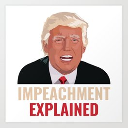 "Grab This Anti Trump Shirt Saying ""Impeachment Explained"" T-shirt Design Donald Trump President Art Print"
