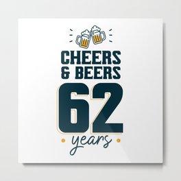 Cheers & Beers 62 years Metal Print
