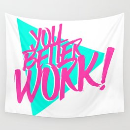 YOU BETTER WORK Wall Tapestry