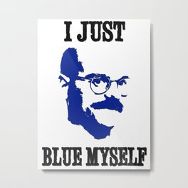 Arrested Development: Tobias Funke: I Just Blue Myself Metal Print