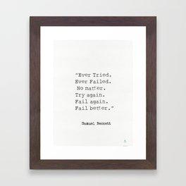 """Ever Tried. Ever Failed. No matter. Try again. Fail again. Fail better.""  Samuel Beckett Framed Art Print"