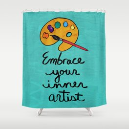 Embrace Your Inner Artist Shower Curtain