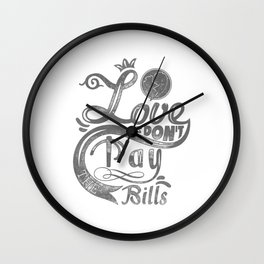 Love dont pay bills grey typography Wall Clock