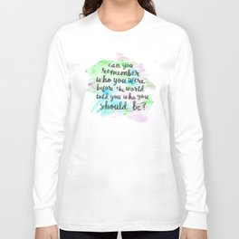 Can you remember who you were...? Long Sleeve T-shirt