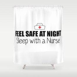 Feel Safe at Night! Sleep With A Nurse  Shower Curtain