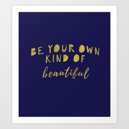 Be Your Own Kind Of Beautiful-Navy | Typography | Quotes Art Print