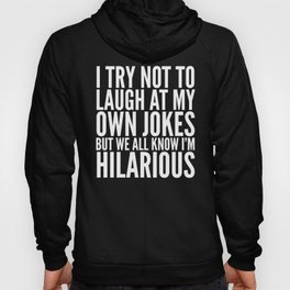 I TRY NOT TO LAUGH AT MY OWN JOKES (Black & White) Hoody