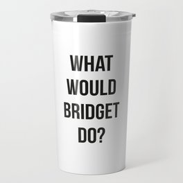 What Would Bridget Do? Travel Mug