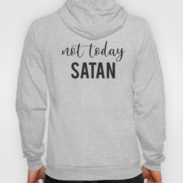 Not Today Satan Hoody
