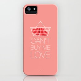 Can't Buy Me Love iPhone Case