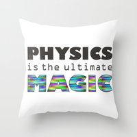 physics Throw Pillows featuring Physics is the ultimate magic by WillowDesign