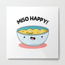 Miso Happy Cute Soup Pun Metal Print