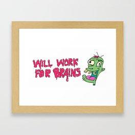 Will work for brains Framed Art Print
