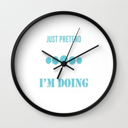 Just Pretend I'm Not Here That's What I'm Doing Full Of Sarcasms T-shirt Design Arrogant Bitter Wall Clock