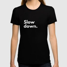 Slow down T-shirt