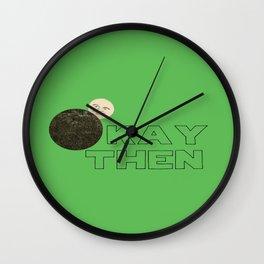 Okay Then Wall Clock