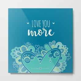 Love You More Heart Metal Print