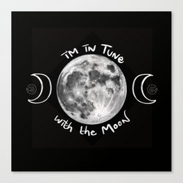 I'm in Tune with the Moon Canvas Print