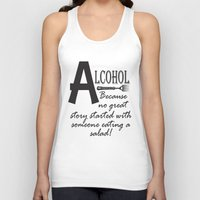 alcohol Tank Tops featuring ALCOHOL...because by Andrea Jean Clausen - andreajeanco