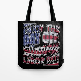 Happy Labor Day | Enjoy The Day Off  Tote Bag
