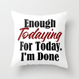 Funny Tired Design Enough Today Work Sucks Broke AF Life Throw Pillow