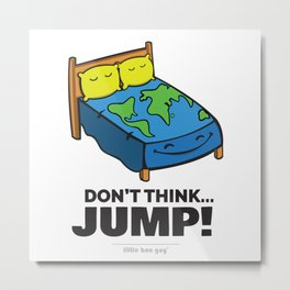 Don't Think... Jump! Metal Print