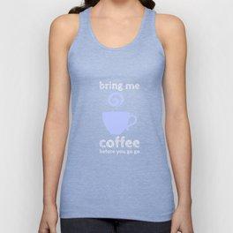 bring me coffee before go go Unisex Tank Top