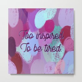Too inspired to be tired - inspiration and pattern. Metal Print