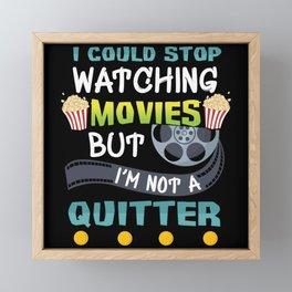 Movies Fan Quitter Cinema Funny Framed Mini Art Print