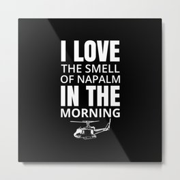 I love the smell of Napalm in the morning Metal Print