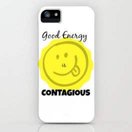 Good Energy is Contagious iPhone Case