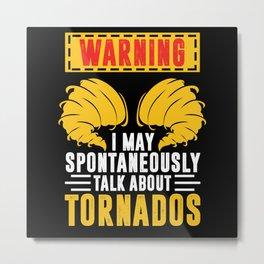 Talk Tornados Funny Tornado Twister Weather Hunter Metal Print