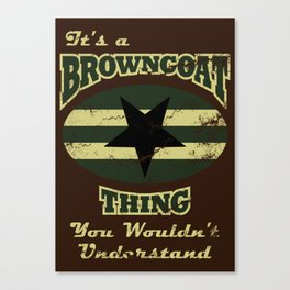It's  Browncoat Thing... Canvas Print