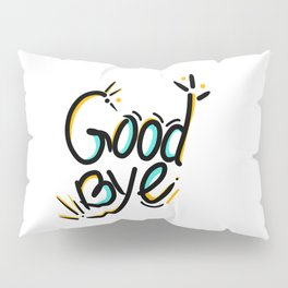 Good bye - funny lettering typography happy Pillow Sham