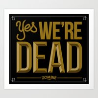 Yes we're DEAD Art Print