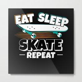 Skateboarder Eat Sleep Skate Repeat Metal Print