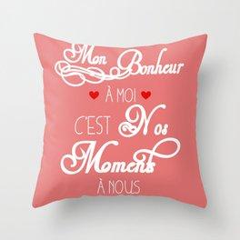 Mon Bonheur à moi c'est nos moments à nous Throw Pillow
