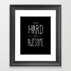 Work Hard Be Awesome Framed Art Print