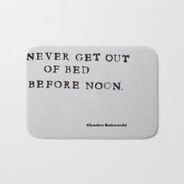 Never Get Out of Bed Before Noon Charles Bukowski Quote Bath Mat