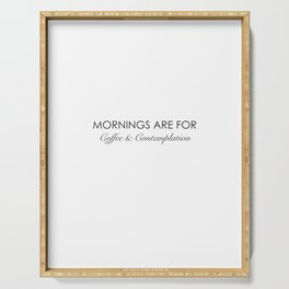 Mornings are for coffee and contemplation quote Serving Tray