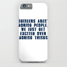 Engineers Aren't Boring People, We Just Get Excited Over Boring Things iPhone Case