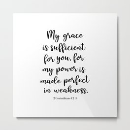 My Grace is Sufficient for you, 2 Corinthians 12:9 Metal Print