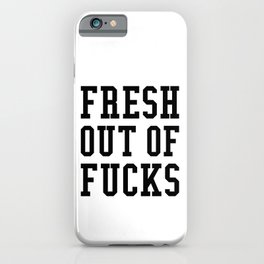 FRESH OUT OF FUCKS iPhone Case