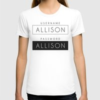 allison argent T-shirts featuring His password is also Allison? by Indy