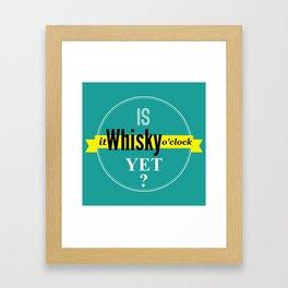 Is it whisky o'clock yet? Framed Art Print