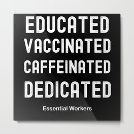 Educated Vaccinated Caffeinated Dedicated Metal Print