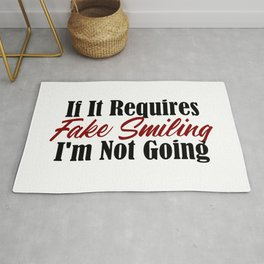 If It Requires Fake Smiling, I'm Not Going Rug