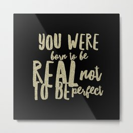 You were born to be real not to be perfect Metal Print