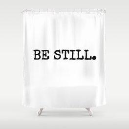 Be Still Shower Curtain